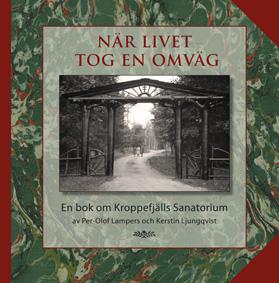 När livet tog en omväg. En bok om Kroppefjälls Sanatorium av Kerstin Ljungqvist och Per-Olof Lampers.